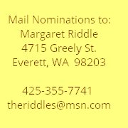 Mail Nominations to: Margaret Riddle 4715 Greely St. Everett, WA 98203 425-355-7741 theriddles@msn.com