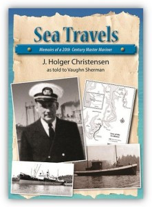"""SEA TRAVELS  Memoirs of a 20th Century Master Mariner"" Vaugh Sherman speaks on his book which is the story of his uncle J. Holger Christensen."
