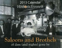 "Historic Everett's 2013 Calendar ""Saloons & Brothels"""